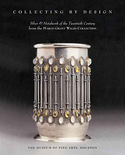 9780300138924: Collecting by Design: Silver and Metalwork of the Twentieth Century from the Margo Grant Walsh Collection (Houston Museum of Fine Arts)