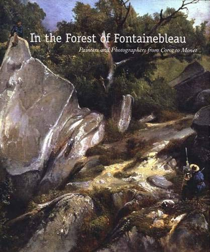 In the Forest of Fontainebleau: Painters and Photographers from Corot to Monet (Hardback): Kimberly...