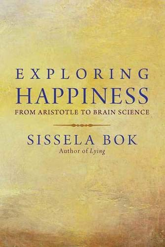 Exploring Happiness: From Aristotle to Brain Science (0300139292) by Sissela Bok