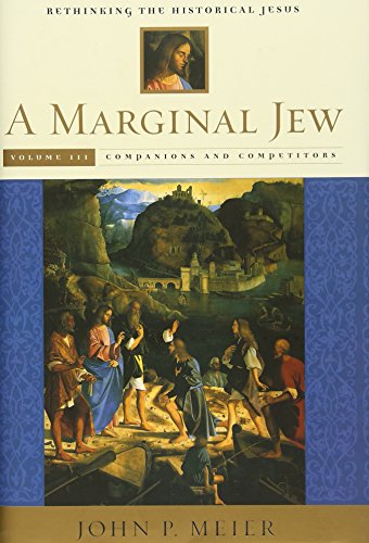 A Marginal Jew: Companions and Competitors v. 3: Rethinking the Historical Jesus (Marginal Jew; ...