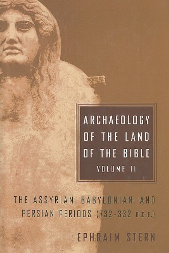 Archaeology of the Land of the Bible, Volume II: The Assyrian, Babylonian, and Persian Periods (732...