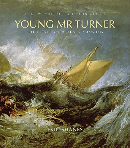 9780300140651: Young Mr. Turner: The First Forty Years, 1775--1815 (J.M.W. Turner: A Life in Art)