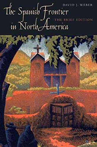 9780300140682: The Spanish Frontier in North America: The Brief Edition (The Lamar Series in Western History)