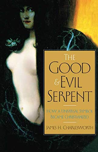 9780300140828: The Good and Evil Serpent: How a Universal Symbol Became Christianized