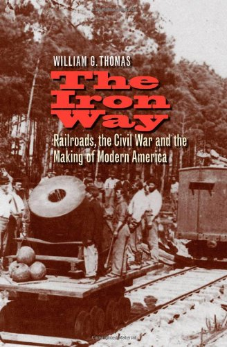 The Iron Way: Railroads, the Civil War, and the Making of Modern America: Thomas III, William G.