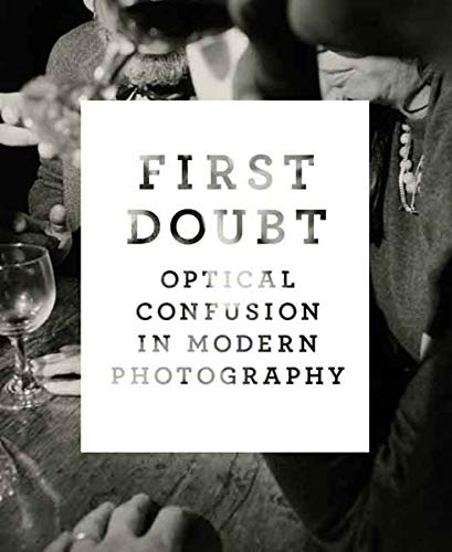 First Doubt: Optical Confusion in Modern Photography: Selections from the Allan Chasanoff ...