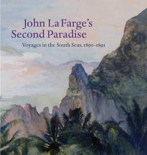 John La Farge's Second Paradise: Voyages in the South Seas, 1890-1891 (Yale University Art ...