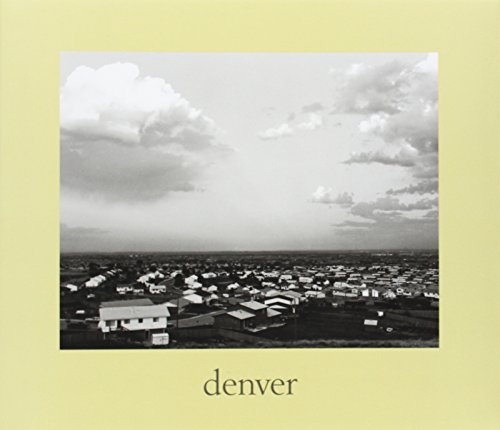 9780300141368: denver: A Photographic Survey of the Metropolitan Area, 1970-1974: A Photographic Survey of the Metropolitan Area, 1973-1974 (Yale University Art Gallery)