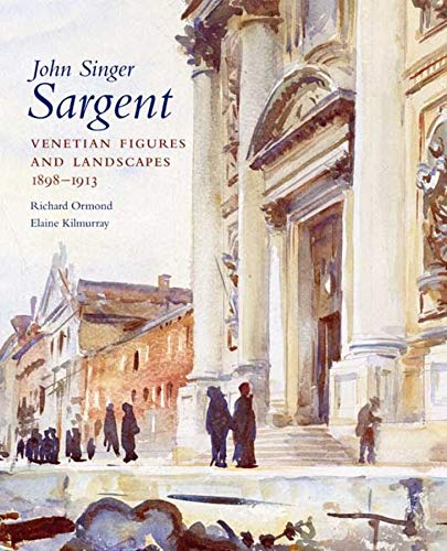 9780300141405: John Singer Sargent: Venetian Figures and Landscapes 1898-1913, Complete Paintings: 6