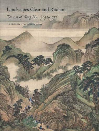Landscapes Clear and Radiant: The Art of Wang Hui (1632-1717): Fong, Wen C, and Chang, Chin-Sung, ...