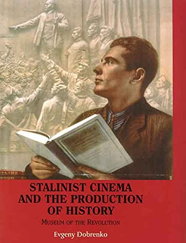 9780300141603: Stalinist Cinema and the Production of History: Museum of the Revolution