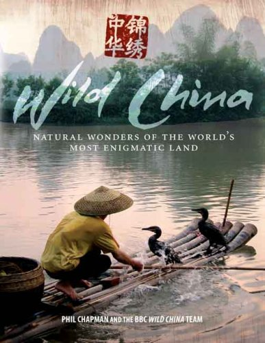 Wild China: Natural Wonders of the World's Most Enigmatic Land (0300141653) by Phil Chapman; George Chan; Gavin Maxwell; Charlotte Scott; Kathryn Jeffs; Giles Badger; Hannah Boot
