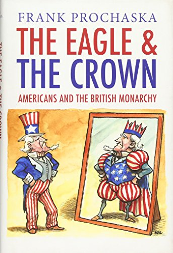 9780300141955: The Eagle and the Crown: Americans and the British Monarchy