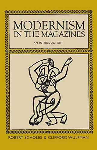 Modernism in the Magazines: An Introduction (0300142048) by Robert Scholes; Clifford Wulfman