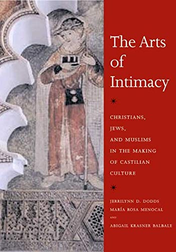 9780300142143: The Arts of Intimacy: Christians, Jews, and Muslims in the Making of Castilian Culture