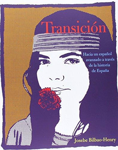 Transicion: Hacia un espanol avanzado a traves de la historia de Espana: Bilbao-Henry, Josebe