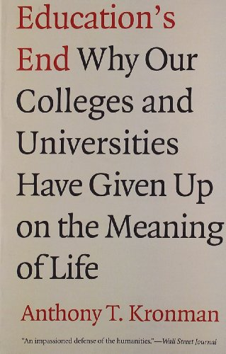 Education's End: Why Our Colleges and Universities: Anthony T. Kronman