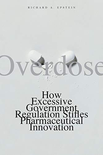 9780300143263: Overdose: How Excessive Government Regulation Stifles Pharmaceutical Innovation (Institute for Policy Innovation Books)