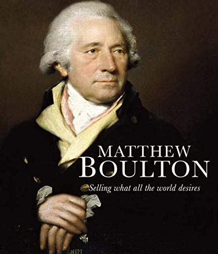 Matthew Boulton: Selling what all the world desires.: MASON, Sheila (ed.):