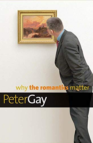 9780300144291: Why the Romantics Matter (Why X Matters Series)