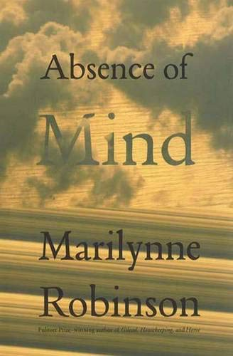 Absence of Mind: The Dispelling of Inwardness from the Modern Myth of the Self (The Terry Lecture...