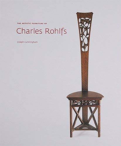 The Artistic Furniture Of Charles Rohlfs: Cunningham, Joseph
