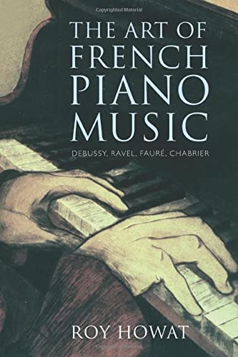 9780300145472: The Art of French Piano Music: Debussy, Ravel, Faure, Chabrier