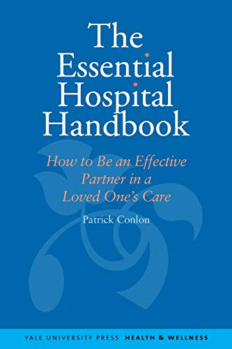 9780300145762: The Essential Hospital Handbook: How to Be an Effective Partner in a Loved One's Care (Yale University Press Health & Wellness)