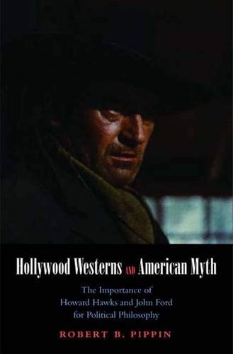 9780300145779: Hollywood Westerns and American Myth: The Importance of Howard Hawks and John Ford for Political Philosophy