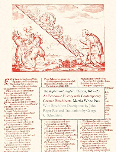 The Kipper und Wipper Inflation, 1619-23: An Economic History with Contemporary German Broadsheets ...