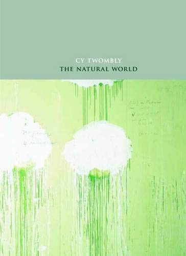 9780300146912: Cy Twombly: The Natural World, Selected Works (Art Institute of Chicago)