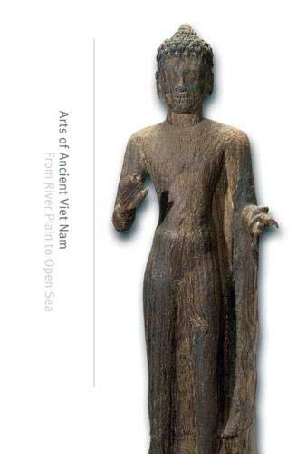 Arts of Ancient Viet Nam from River Plain to Open Sea: Tingley, Nancy