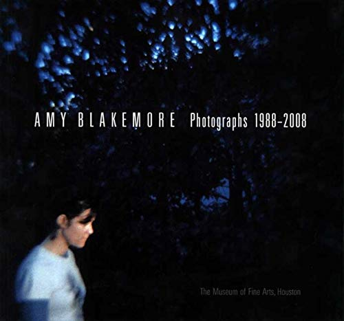 Amy Blakemore: Photographs 1988-2008 (Museum of Fine: de Lima Greene,
