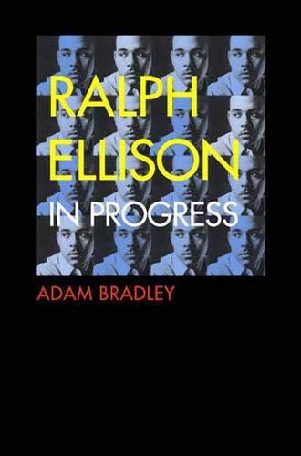"Ralph Ellison in Progress: From ""Invisible Man"": Adam Bradley"
