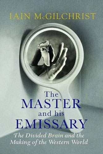 9780300148787: The Master and His Emissary: The Divided Brain and the Making of the Western World