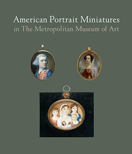 American Portrait Miniatures in the Metropolitan Museum of Art (Hardback): Carrie Rebora Barratt, ...