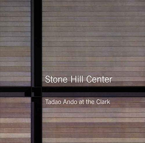 9780300149173: Stone Hill Center: Tadao Ando at the Clark (Sterling and Francine Clark Art Institute)