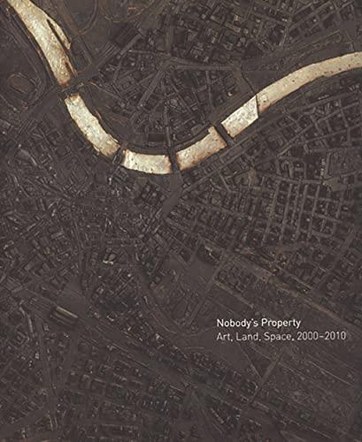 Nobody's Property: Art, Land, Space, 2000-2010 (Princeton: Kelly Baum; Contributor-Yates