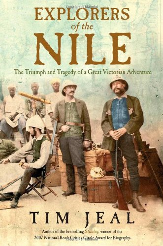 Explorers of the Nile -- The Triumph and Tragedy of a Great Victorian Adventure: Jeal, Tim