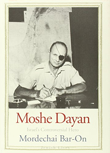 Moshe Dayan Israel's Controversial Hero: Bar-On, Mordechai