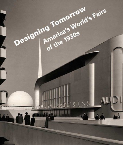 Designing Tomorrow: America's World's Fairs of the 1930s (National Building Museum): ...