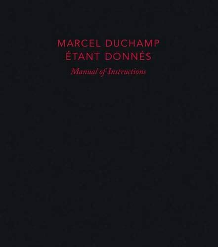 Marcel Duchamp: Manual of Instructions: Étant donnés, revised edition (Philadelphia Museum of Art):...