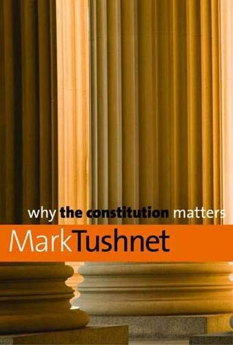 Why the Constitution Matters (Why X Matters: Mark Tushnet