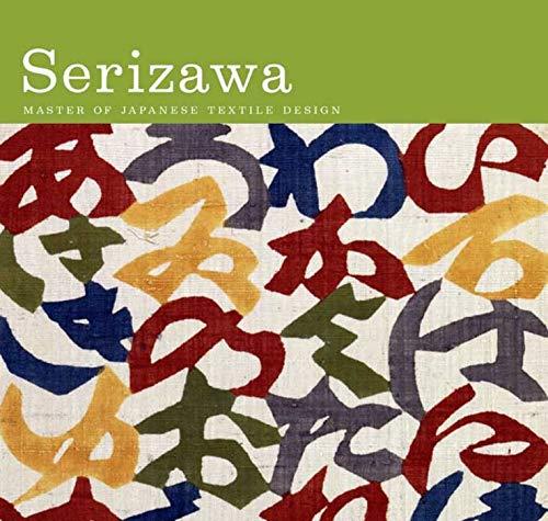 Serizawa: Master of Japanese Textile Design: Keisuke Serizawa, (Editor)