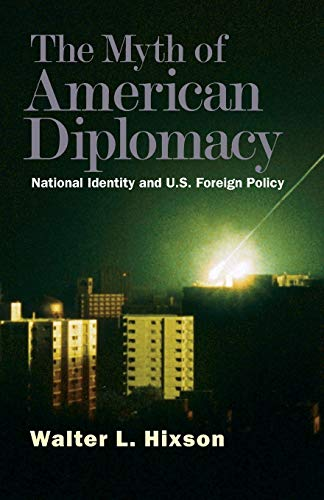9780300151312: The Myth of American Diplomacy: National Identity and U.S. Foreign Policy