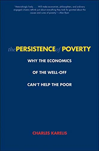 9780300151367: The Persistence of Poverty: Why the Economics of the Well-Off Can't Help the Poor