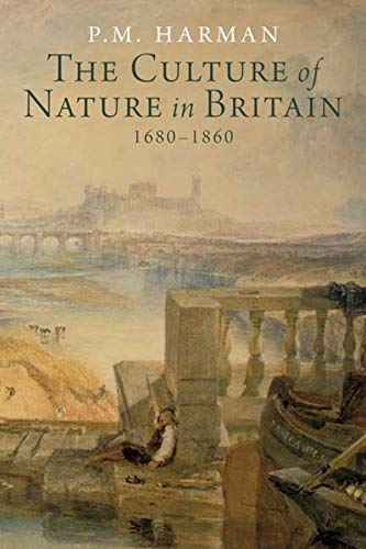 The Culture of Nature in Britain, 1680-1860: Harman, Peter M.