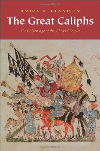 9780300152272: The Great Caliphs: The Golden Age of the 'Abbasid Empire