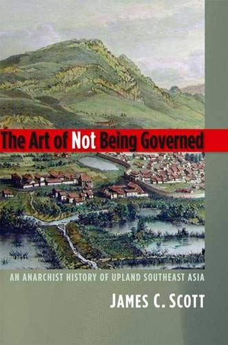 9780300152289: The Art of Not Being Governed: An Anarchist History of Upland Southeast Asia (Yale Agrarian Studies)
