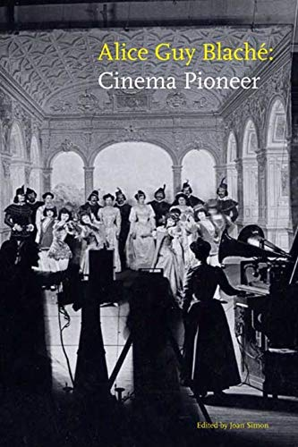 Alice Guy Blache: Cinema Pioneer (New First Edition): Joan Simon (Editor), Jane M. Gaines (...